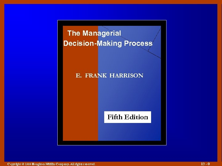 The Managerial Decision-Making Process E. FRANK HARRISON Fifth Edition Copyright © 1999 Houghton Mifflin