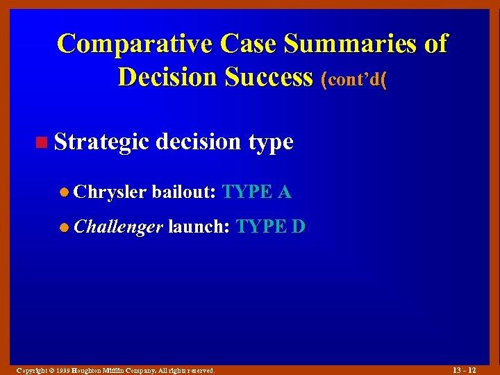 Comparative Case Summaries of Decision Success (cont'd( n Strategic decision type l Chrysler bailout: