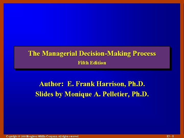 The Managerial Decision-Making Process Fifth Edition Author: E. Frank Harrison, Ph. D. Slides by