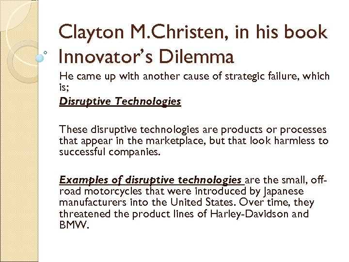 Clayton M. Christen, in his book Innovator's Dilemma He came up with another cause