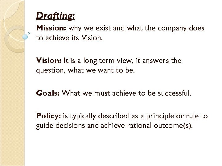 Drafting: Mission: why we exist and what the company does to achieve its Vision:
