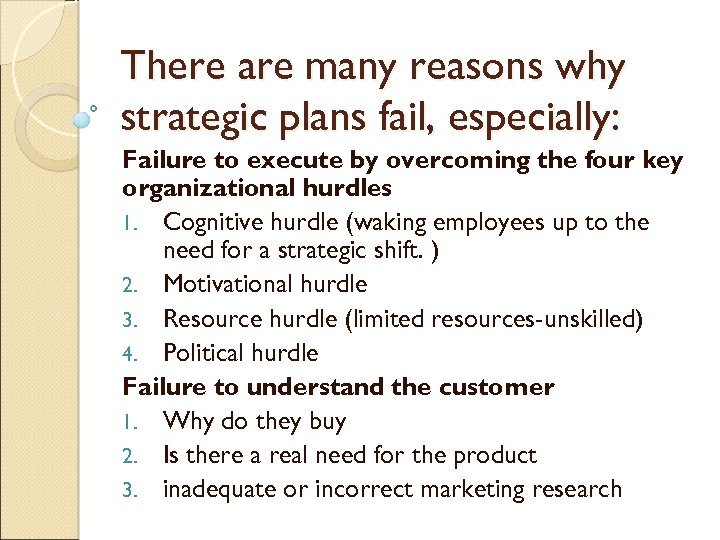 There are many reasons why strategic plans fail, especially: Failure to execute by overcoming