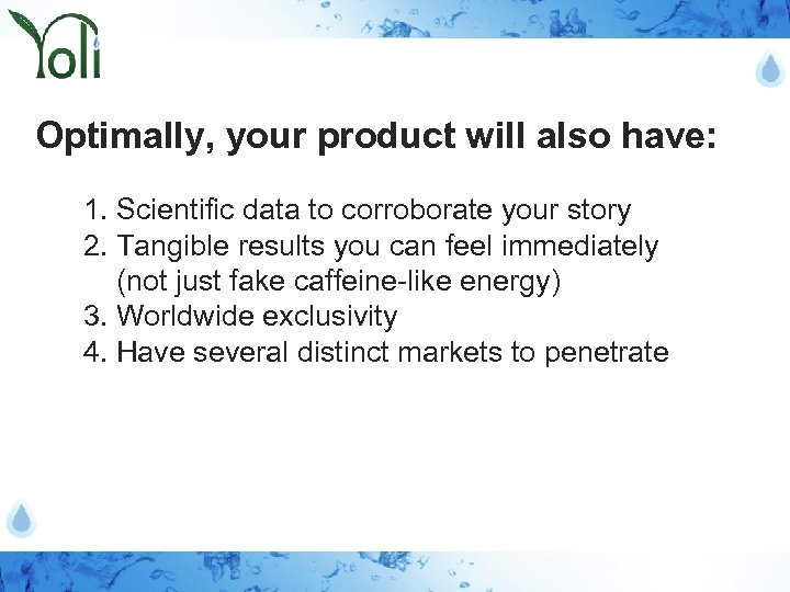 Optimally, your product will also have: 1. Scientific data to corroborate your story 2.