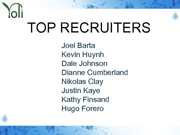 TOP RECRUITERS Joel Barta Kevin Huynh Dale Johnson Dianne Cumberland Nikolas Clay Justin Kaye
