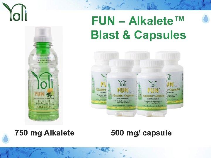 FUN – Alkalete™ Blast & Capsules 750 mg Alkalete 500 mg/ capsule