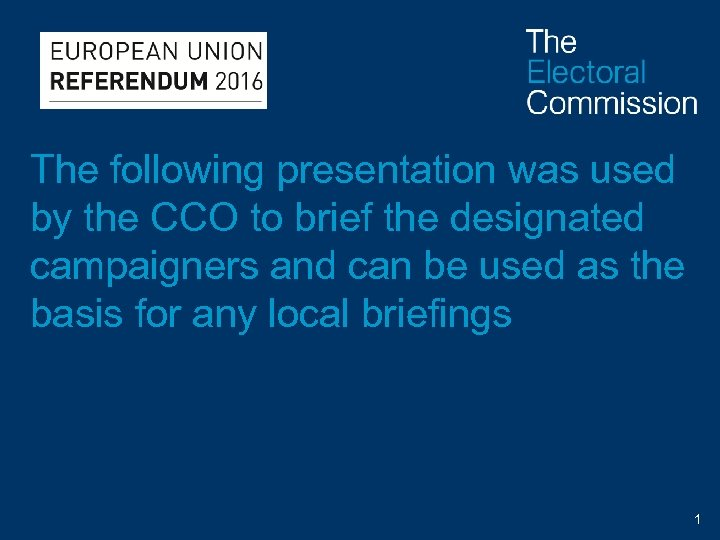 The following presentation was used by the CCO to brief the designated campaigners and