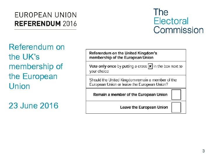 Referendum on the UK's membership of the European Union 23 June 2016 3