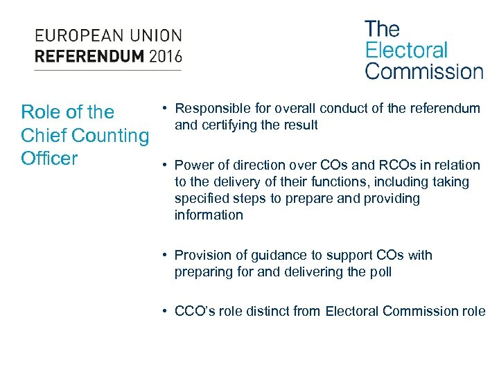 Role of the Chief Counting Officer • Responsible for overall conduct of the referendum
