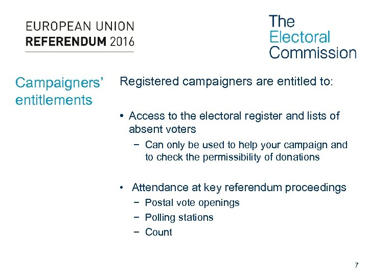 Campaigners' entitlements Registered campaigners are entitled to: • Access to the electoral register and