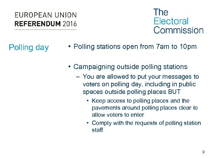Polling day • Polling stations open from 7 am to 10 pm • Campaigning