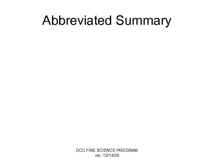 Abbreviated Summary DCC FIRE SCIENCE PROGRAM ver. 12/14/09