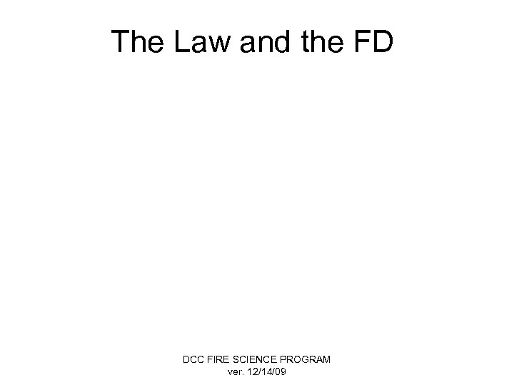 The Law and the FD DCC FIRE SCIENCE PROGRAM ver. 12/14/09