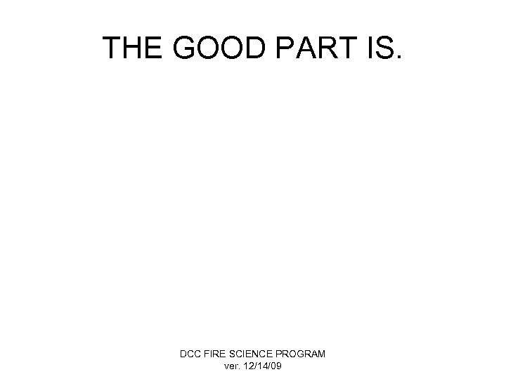 THE GOOD PART IS. DCC FIRE SCIENCE PROGRAM ver. 12/14/09
