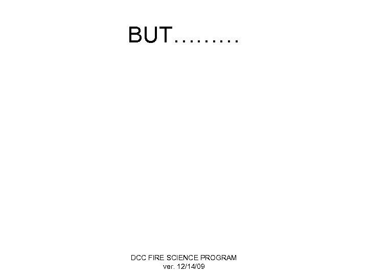 BUT……… DCC FIRE SCIENCE PROGRAM ver. 12/14/09