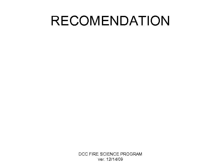 RECOMENDATION DCC FIRE SCIENCE PROGRAM ver. 12/14/09