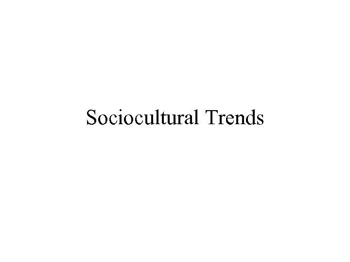 Sociocultural Trends