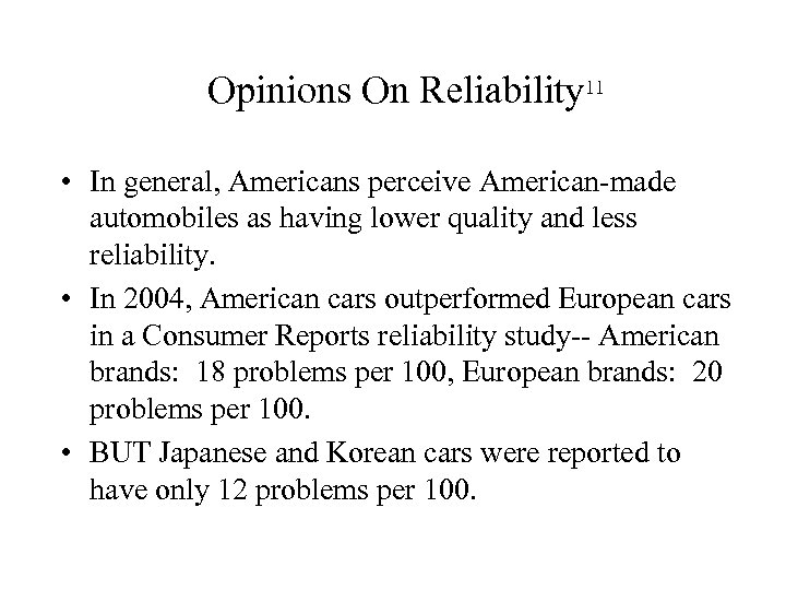 Opinions On Reliability 11 • In general, Americans perceive American-made automobiles as having lower