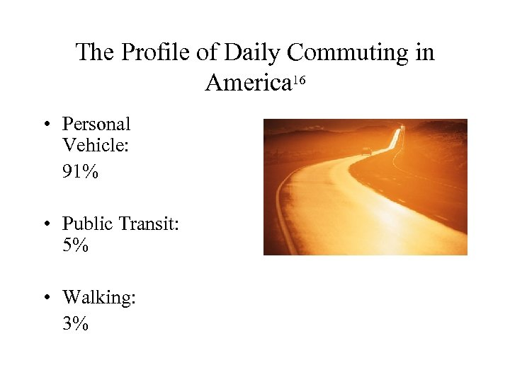 The Profile of Daily Commuting in America 16 • Personal Vehicle: 91% • Public