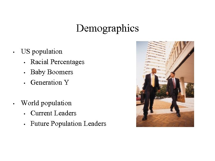 Demographics • • US population • Racial Percentages • Baby Boomers • Generation Y