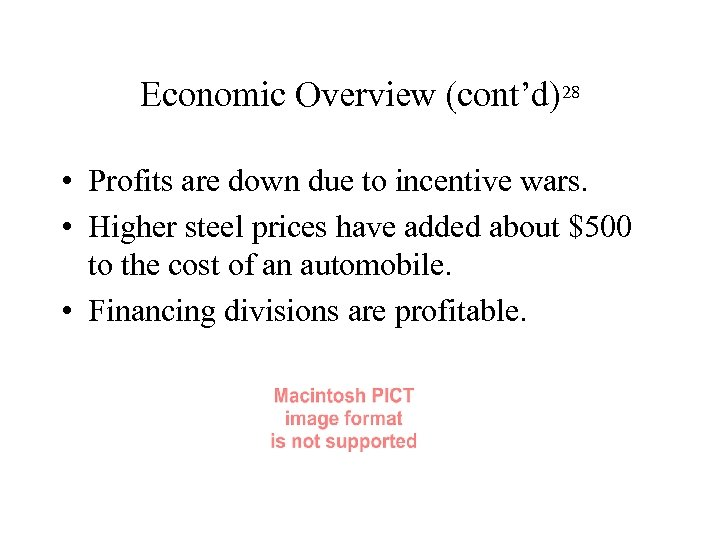 Economic Overview (cont'd)28 • Profits are down due to incentive wars. • Higher steel