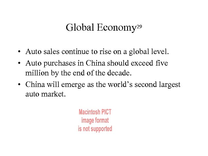 Global Economy 29 • Auto sales continue to rise on a global level. •