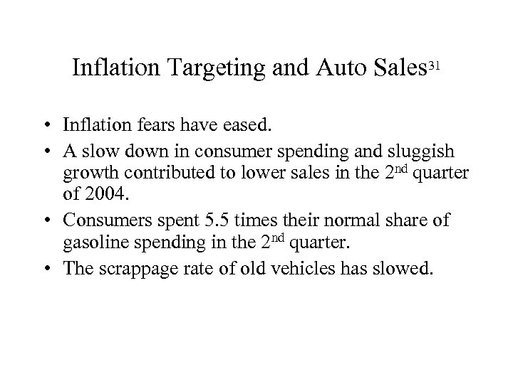 Inflation Targeting and Auto Sales 31 • Inflation fears have eased. • A slow