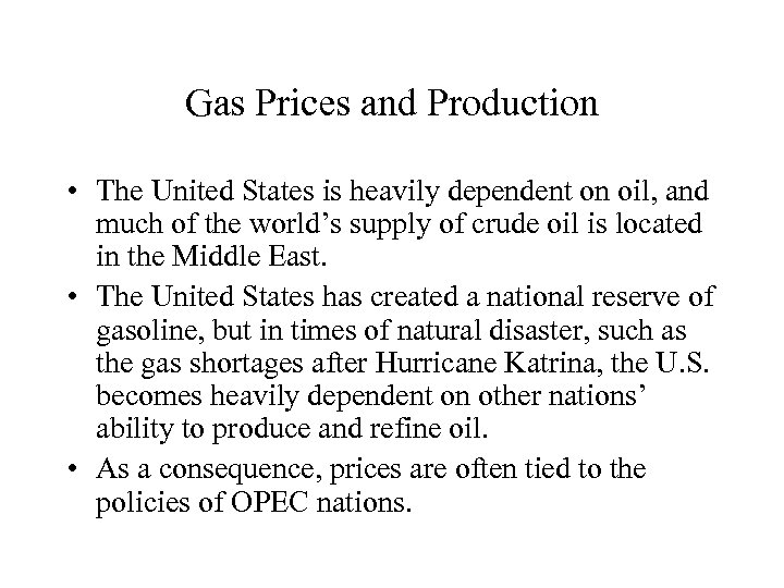 Gas Prices and Production • The United States is heavily dependent on oil, and
