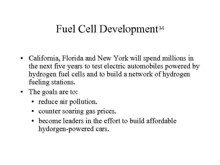 Fuel Cell Development 34 • California, Florida and New York will spend millions in