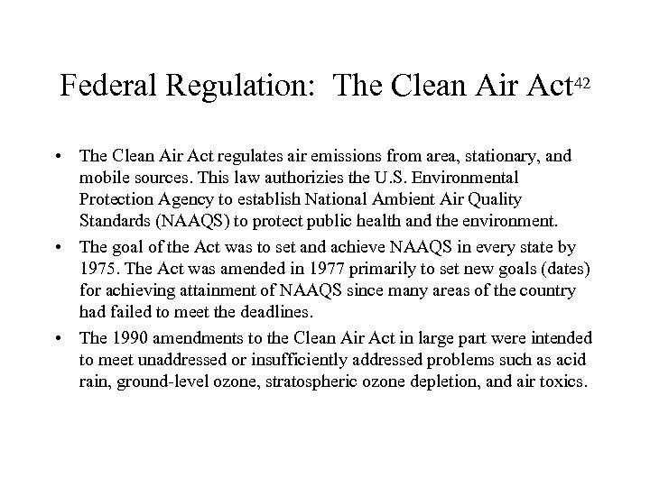 Federal Regulation: The Clean Air Act 42 • The Clean Air Act regulates air