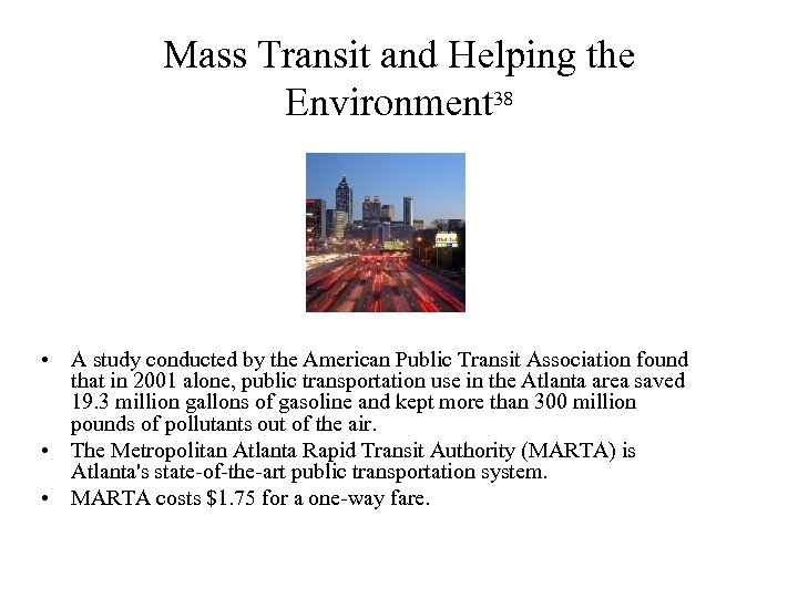 Mass Transit and Helping the Environment 38 • A study conducted by the American