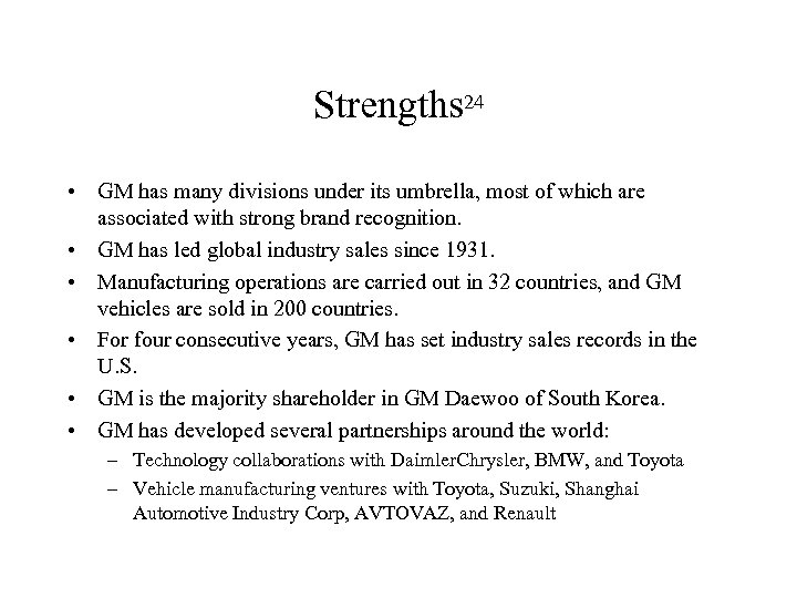 Strengths 24 • GM has many divisions under its umbrella, most of which are