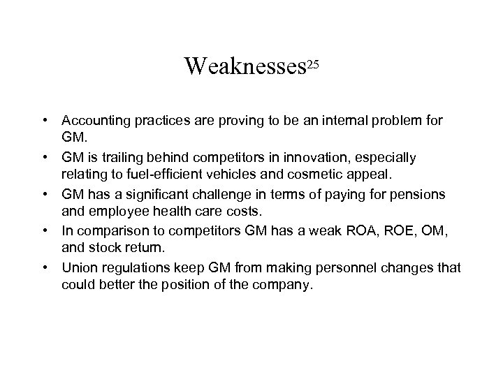 Weaknesses 25 • Accounting practices are proving to be an internal problem for GM.