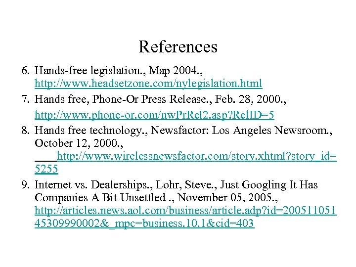 References 6. Hands-free legislation. , Map 2004. , http: //www. headsetzone. com/nylegislation. html 7.