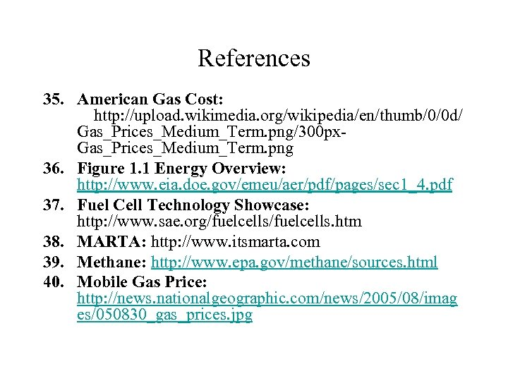 References 35. American Gas Cost: http: //upload. wikimedia. org/wikipedia/en/thumb/0/0 d/ Gas_Prices_Medium_Term. png/300 px. Gas_Prices_Medium_Term.