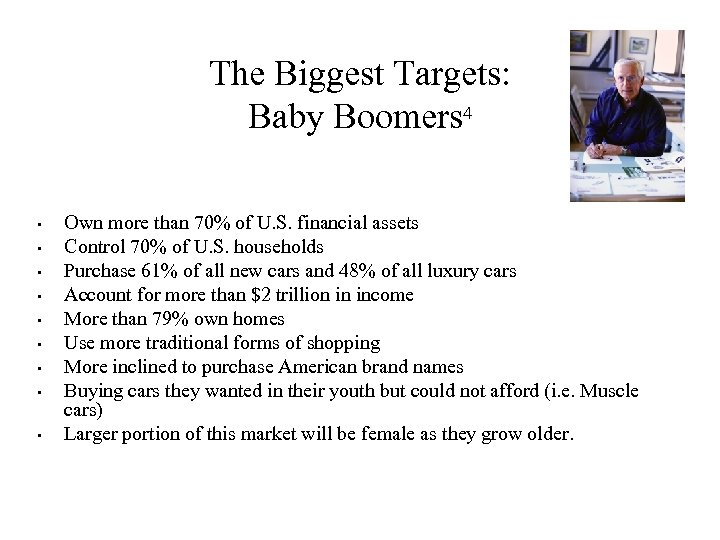 The Biggest Targets: Baby Boomers 4 • • • Own more than 70% of