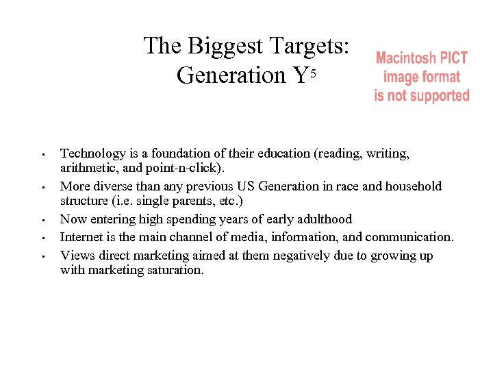 The Biggest Targets: Generation Y 5 • • • Technology is a foundation of