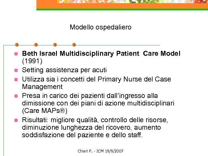 Modello ospedaliero n n n Beth Israel Multidisciplinary Patient Care Model (1991) Setting assistenza