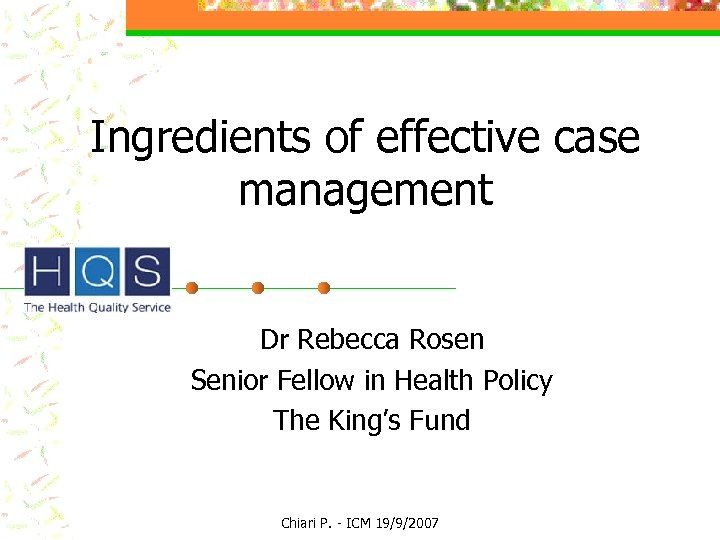 Ingredients of effective case management Dr Rebecca Rosen Senior Fellow in Health Policy The