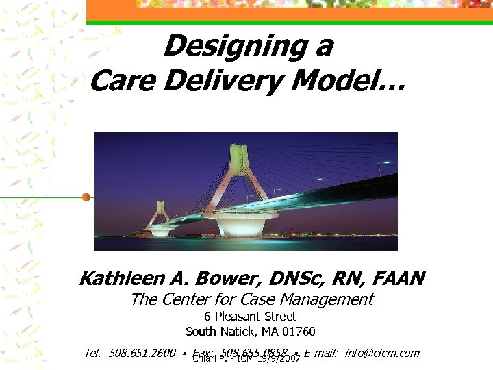 Designing a Care Delivery Model… Kathleen A. Bower, DNSc, RN, FAAN The Center for