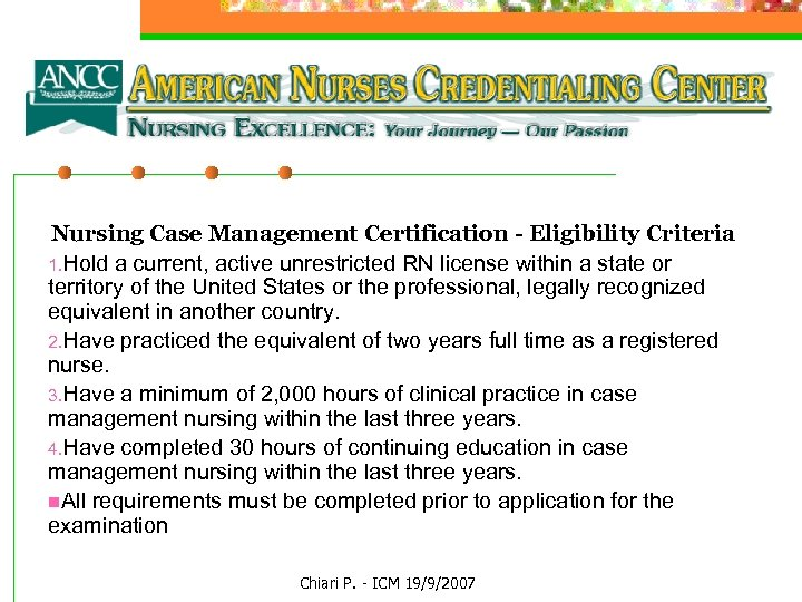 Nursing Case Management Certification - Eligibility Criteria 1. Hold a current, active unrestricted RN