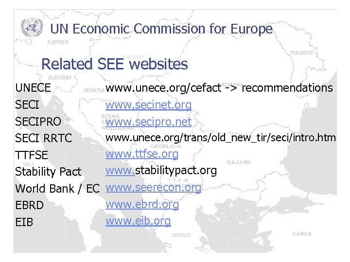 UN Economic Commission for Europe Related SEE websites UNECE SECIPRO SECI RRTC TTFSE Stability