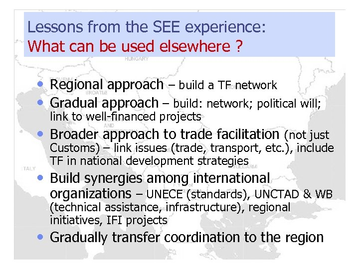 Lessons from the SEE experience: What can be used elsewhere ? • Regional approach