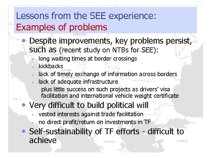 Lessons from the SEE experience: Examples of problems • Despite improvements, key problems persist,