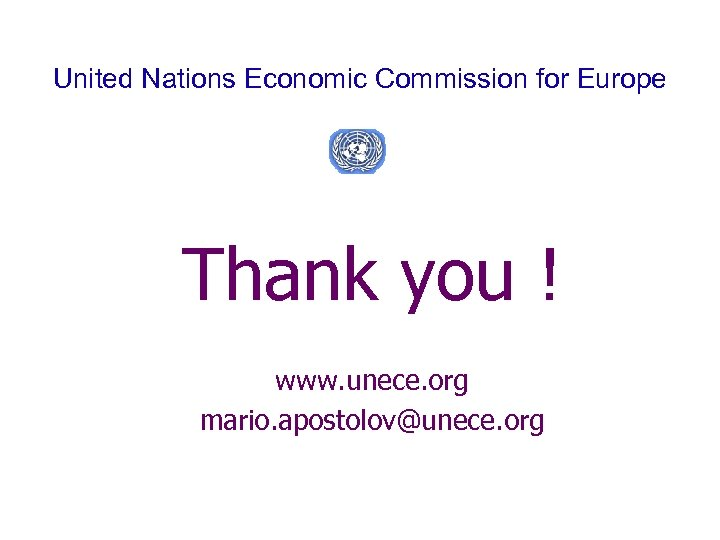 United Nations Economic Commission for Europe Thank you ! www. unece. org mario. apostolov@unece.