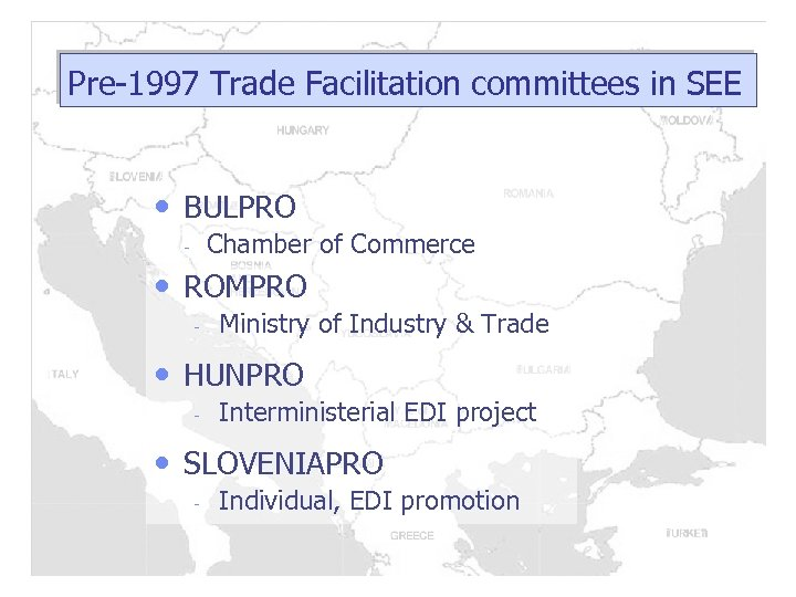 Pre-1997 Trade Facilitation committees in SEE • BULPRO - Chamber of Commerce • ROMPRO