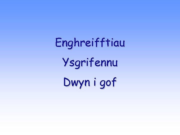 Enghreifftiau Ysgrifennu Dwyn i gof