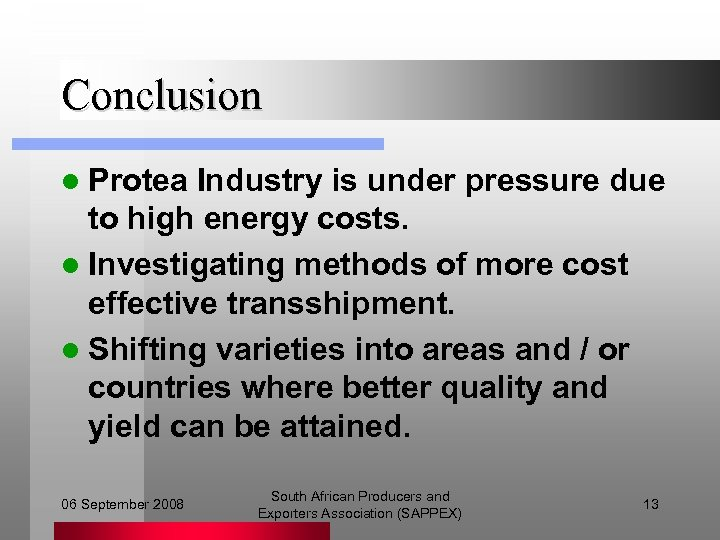 Conclusion l Protea Industry is under pressure due to high energy costs. l Investigating