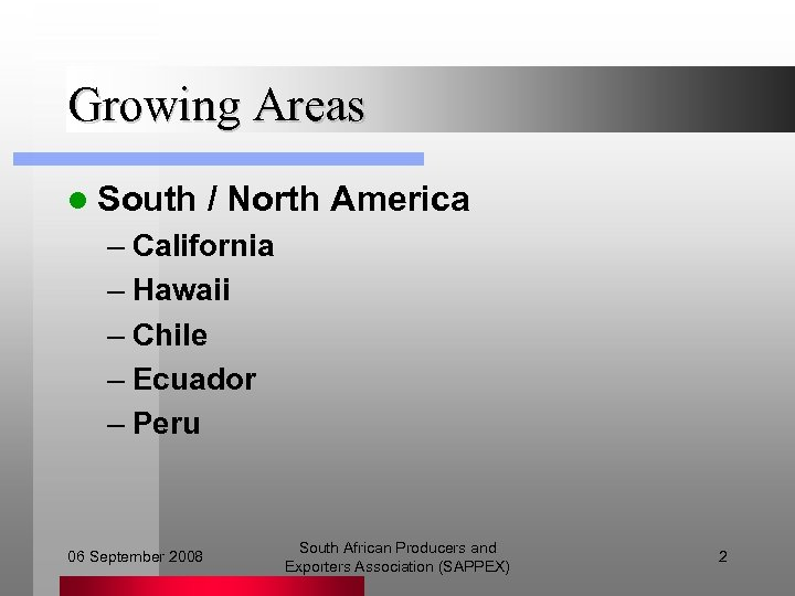 Growing Areas l South / North America – California – Hawaii – Chile –