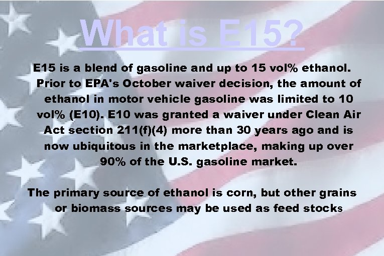 What is E 15? E 15 is a blend of gasoline and up to