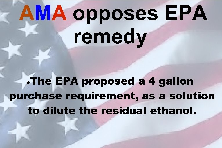 AMA opposes EPA remedy The EPA proposed a 4 gallon purchase requirement, as a